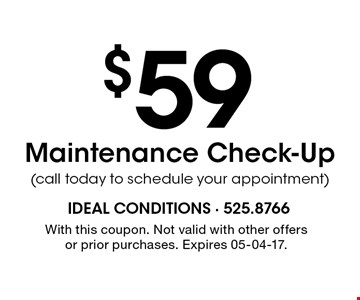 $59 Maintenance Check-Up(call today to schedule your appointment). With this coupon. Not valid with other offers or prior purchases. Expires 05-04-17.