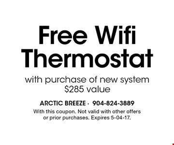 Free Wifi Thermostat with purchase of new system $285 value. With this coupon. Not valid with other offers or prior purchases. Expires 5-04-17.