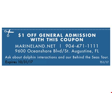 $1 off general admission. Marineland.net | 904-471-1111 - 9600 Oceanshore Blvd/ St. Augustine, FL, Ask about dolphin interactions & our behind the seas tour. valid 10/01/16 - 10/31/17