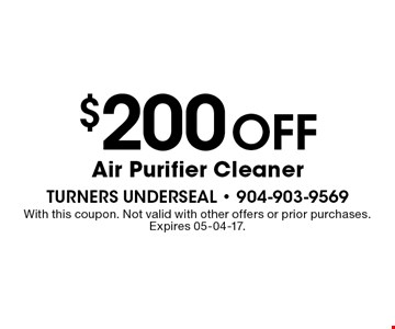 $200 Off Air Purifier Cleaner. With this coupon. Not valid with other offers or prior purchases. Expires 05-04-17.