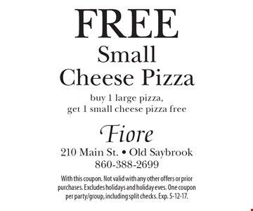 Free Small Cheese Pizza buy 1 large pizza, get 1 small cheese pizza free. With this coupon. Not valid with any other offers or prior purchases. Excludes holidays and holiday eves. One coupon per party/group, including split checks. Exp. 5-12-17.