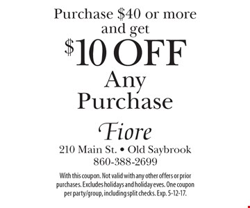 Purchase $40 or more and get $10 Off Any Purchase. With this coupon. Not valid with any other offers or prior purchases. Excludes holidays and holiday eves. One coupon per party/group, including split checks. Exp. 5-12-17.