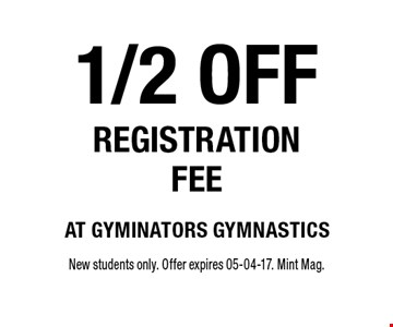 1/2 offregistration feeat gyminators gymnastics. New students only. Offer expires 05-04-17. Mint Mag.