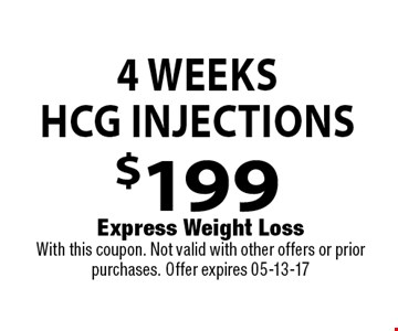 4 WeeksHCG Injections$199 . Express Weight LossWith this coupon. Not valid with other offers or prior purchases. Offer expires 05-13-17