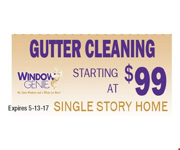 starting at $99 Gutter Cleaning Single story home.. Certain restrictions may apply. Call for details.
