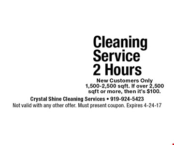$75 Cleaning Service 2 Hours. Not valid with any other offer. Must present coupon. Expires 4-24-17