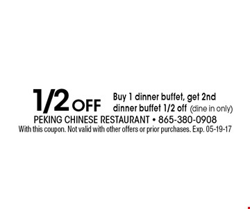 1/2 Off Buy 1 dinner buffet, get 2nd dinner buffet 1/2 off (dine in only). With this coupon. Not valid with other offers or prior purchases. Exp. 05-19-17