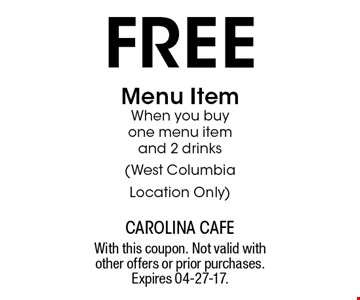 free Menu ItemWhen you buy one menu item and 2 drinks(West Columbia Location Only). With this coupon. Not valid with other offers or prior purchases. Expires 04-27-17.