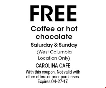free Coffee or hot chocolate Saturday & Sunday(West Columbia Location Only). With this coupon. Not valid with other offers or prior purchases. Expires 04-27-17.