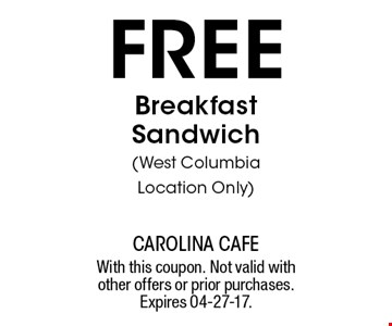 free Breakfast Sandwich(West Columbia Location Only). With this coupon. Not valid with other offers or prior purchases. Expires 04-27-17.