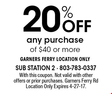 20% Off any purchase of $40 or more Garners Ferry location only. With this coupon. Not valid with other offers or prior purchases. Garners Ferry RdLocation Only Expires 4-27-17.