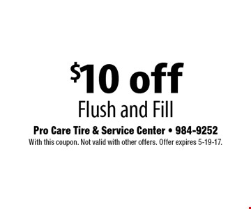 $10 off Flush and Fill . With this coupon. Not valid with other offers. Offer expires 5-19-17.