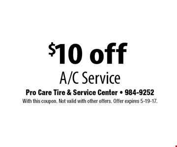 $10 off A/C Service. With this coupon. Not valid with other offers. Offer expires 5-19-17.