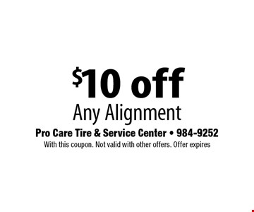 $10 off Any Alignment . With this coupon. Not valid with other offers. Offer expires 5-19-17.