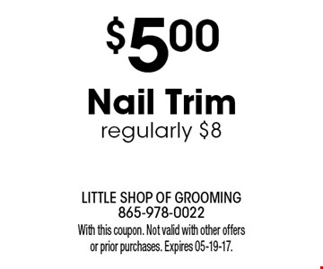 $5.00 Nail Trimregularly $8. With this coupon. Not valid with other offers or prior purchases. Expires 05-19-17.