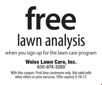 free lawn analysis when you sign up for the lawn care program. With this coupon. First time customers only. Not valid with other offers or prior services. Offer expires 5-19-17.