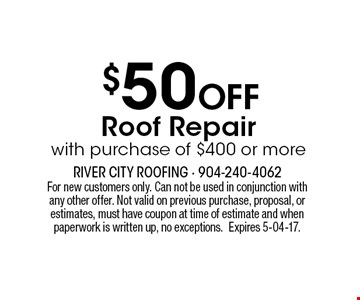 $50 Off Roof Repairwith purchase of $400 or more. For new customers only. Can not be used in conjunction withany other offer. Not valid on previous purchase, proposal, or estimates, must have coupon at time of estimate and when paperwork is written up, no exceptions.Expires 5-04-17.