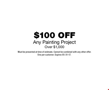 $100 OFF Any Painting Project Over $1,000. Must be presented at time of estimate. Cannot be combined with any other offer.One per customer. Expires 05-19-17.