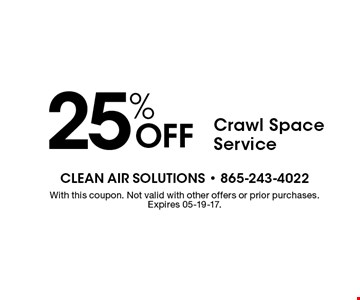 25% Off Crawl Space Service. With this coupon. Not valid with other offers or prior purchases. Expires 05-19-17.