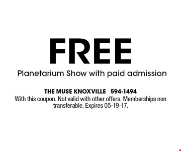FREE Planetarium Show with paid admission. The muse knoxville 594-1494With this coupon. Not valid with other offers. Memberships non transferable. Expires 05-19-17.