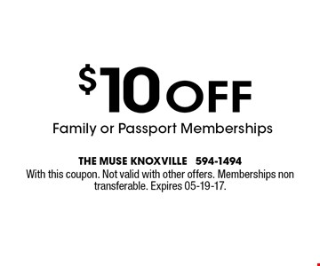 $10 off Family or Passport Memberships. The muse knoxville 594-1494With this coupon. Not valid with other offers. Memberships non transferable. Expires 05-19-17.