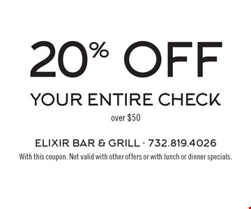 20% off your entire check over $50. With this coupon. Not valid with other offers or with lunch or dinner specials.