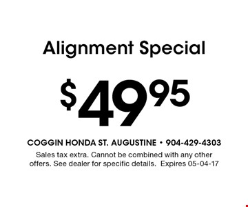 $49.95 Alignment Special. Sales tax extra. Cannot be combined with any other offers. See dealer for specific details.Expires 05-04-17