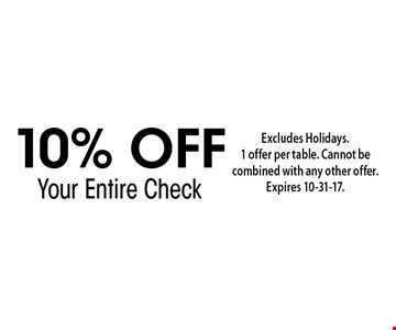 10% OFF. Excludes Holidays. 1 offer per table. Cannot be combined with any other offer.Expires 10-31-17.