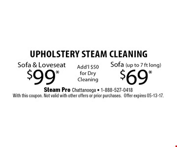 $99* Upholstery Steam Cleaning Sofa & Loveseat. Steam Pro Chattanooga - 1-888-527-0418With this coupon. Not valid with other offers or prior purchases.Offer expires 05-13-17.