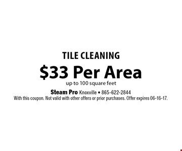 $33 Per Area TILE CLEANING. Steam Pro Knoxville - 865-622-2844With this coupon. Not valid with other offers or prior purchases. Offer expires 06-16-17.