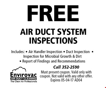 FREE Air duct system inspections. Must present coupon. Valid only with coupon. Not valid with any other offer.Expires 05-04-17 AD04