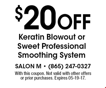 $20 Off Keratin Blowout or Sweet Professional Smoothing System. With this coupon. Not valid with other offers or prior purchases. Expires 05-19-17.