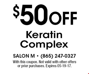 $50 Off Keratin Complex. With this coupon. Not valid with other offers or prior purchases. Expires 05-19-17.