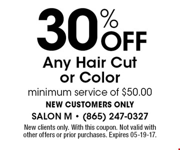 30% Off Any Hair Cut or Color minimum service of $50.00 NEW CUSTOMERS ONLY. New clients only. With this coupon. Not valid with other offers or prior purchases. Expires 05-19-17.