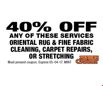 40% OFF Oriental Rug & Fine Fabric Cleaning, Carpet Repairs, or Stretching. Must present coupon. Expires 05-04-17. MINT