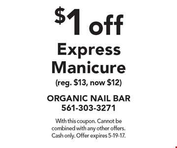 $1 off Express Manicure (reg. $13, now $12). With this coupon. Cannot be combined with any other offers. Cash only. Offer expires 5-19-17.