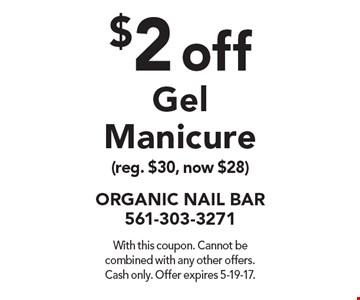 $2 off Gel Manicure (reg. $30, now $28). With this coupon. Cannot be combined with any other offers. Cash only. Offer expires 5-19-17.