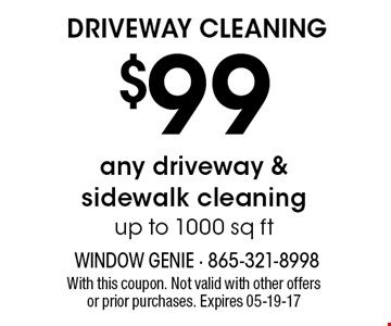 $99 DRIVEWAY CLEANING. With this coupon. Not valid with other offers or prior purchases. Expires 05-19-17