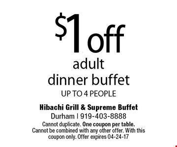 $1. offadult dinner buffetUP TO 4 PEOPLE. Hibachi Grill & Supreme BuffetDurham | 919-403-8888 Cannot duplicate. One coupon per table. Cannot be combined with any other offer. With this coupon only. Offer expires 04-24-17