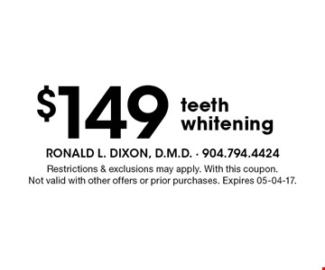 $149 teeth whitening. Restrictions & exclusions may apply. With this coupon.Not valid with other offers or prior purchases. Expires 05-04-17.
