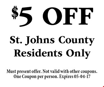 $5 Off St. Johns County Residents Only. Must present offer. Not valid with other coupons.One Coupon per person. Expires 05-04-17