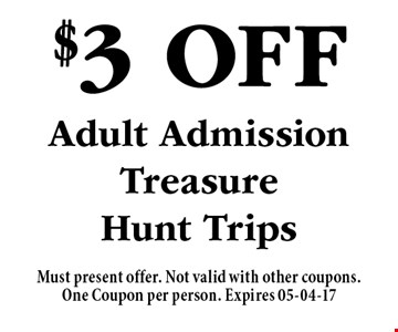 $3 Off Adult Admission Treasure Hunt Trips. Must present offer. Not valid with other coupons.One Coupon per person. Expires 05-04-17