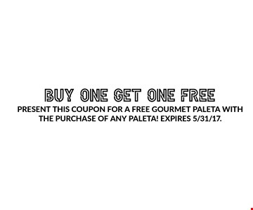 Buy One Get One Free! Free Gourmet Paleta. Present This Coupon For A Free Gourmet Paleta With The Purchase of any Paleta! Expires 5/31/17.
