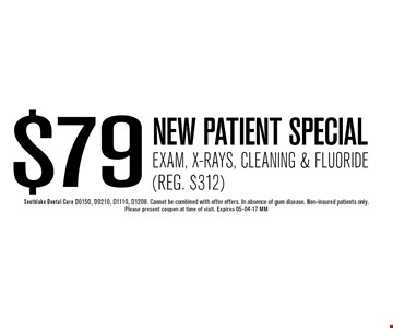 $79 NEW PATIENT SPECIALExam, X-Rays, Cleaning & Fluoride(Reg. $312). Southlake Dental Care D0150, D0210, D1110, D1208. Cannot be combined with offer offers. In absence of gum disease. Non-insured patients only. Please present coupon at time of visit. Expires 05-04-17 MM
