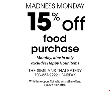 Madness Monday 15% Off Food Purchase. Monday, dine in only excludes Happy Hour items. With this coupon. Not valid with other offers. Limited time offer.