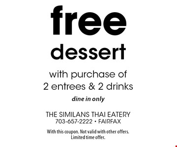 Free Dessert. With purchase of 2 entrees & 2 drinks. Dine in only. With this coupon. Not valid with other offers. Limited time offer.