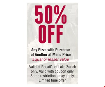 50% off any pizza with purchase of another at menu price. Equal or lesser value. Valid at Rosati's of Lake Zurich only. Valid with coupon only. Some restrictions may apply. Limited time offer.