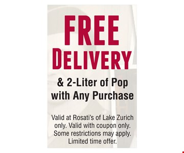 Free delivery & 2-liter pop with any purchase. Valid at Rosati's of Lake Zurich only. Valid with coupon only. Some restrictions may apply. Limited time offer.
