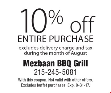 10% off entire purchase. Excludes delivery charge and tax during the month of August. With this coupon. Not valid with other offers. Excludes buffet purchases. Exp. 8-31-17.