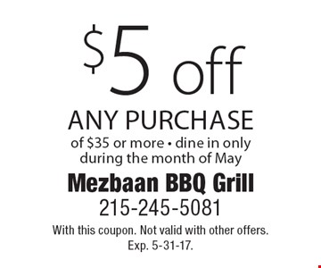 $5 off any purchase of $35 or more - dine in only during the month of May. With this coupon. Not valid with other offers. Exp. 5-31-17.
